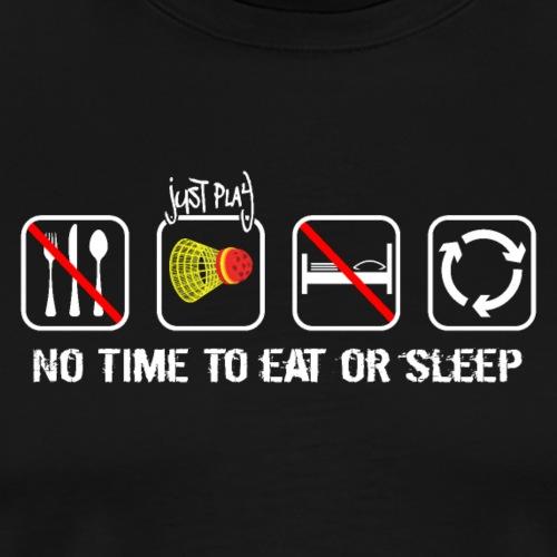 No time to eat or sleep. Just Crossminton - Men's Premium T-Shirt