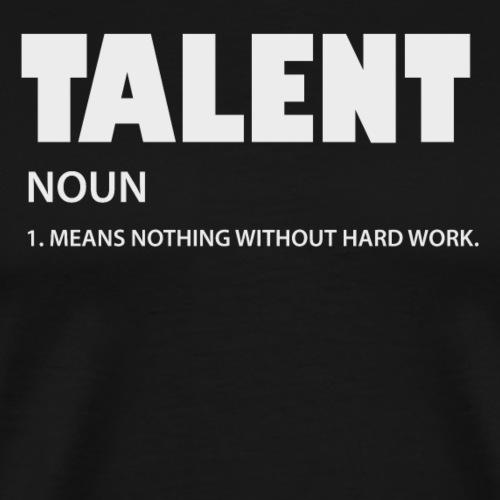 Talent - Hard Work - Männer Premium T-Shirt
