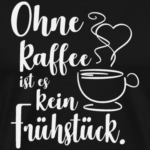 Ohne Kaffee ist es kein Frühstück. - Männer Premium T-Shirt