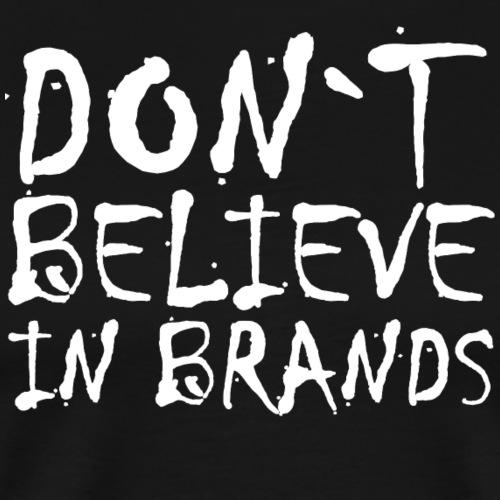 DONT BELIEVE IN BRANDS ✅ - Männer Premium T-Shirt