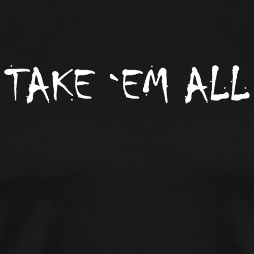 Take em all tshirt ✅ - Männer Premium T-Shirt