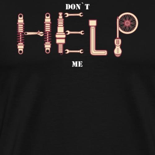 Selbst ist der Mann ! NIE um Hilfe bitten ;-) - Männer Premium T-Shirt