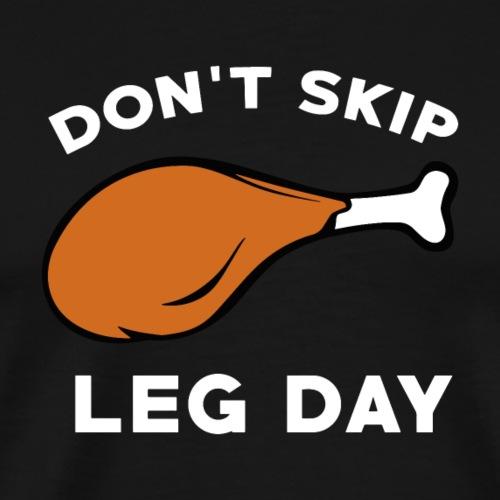 Don*t skip leg day - Männer Premium T-Shirt