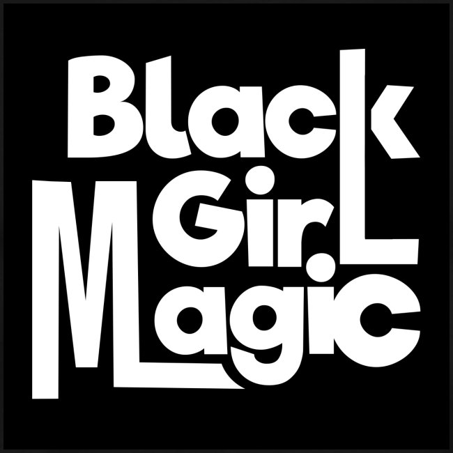 Black Girl Magic 2 White Text