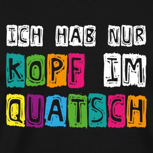 Kopfquatsch - Männer Premium T-Shirt