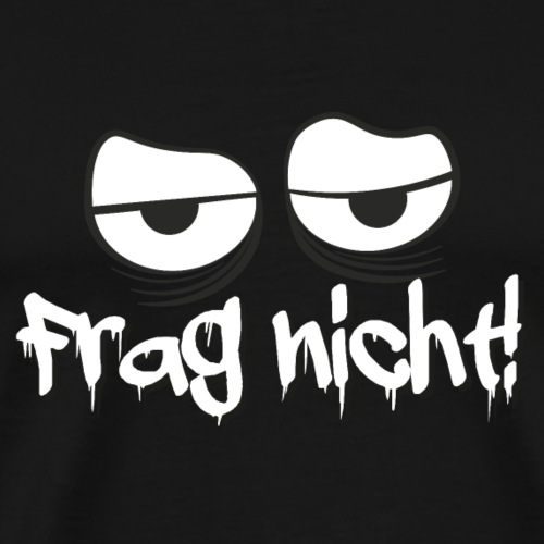 Frag nicht! Müder Blick! - Männer Premium T-Shirt