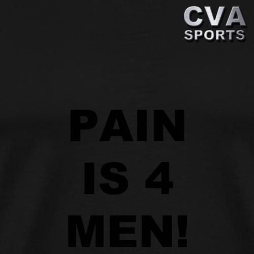 Pain is 4 men - Männer Premium T-Shirt