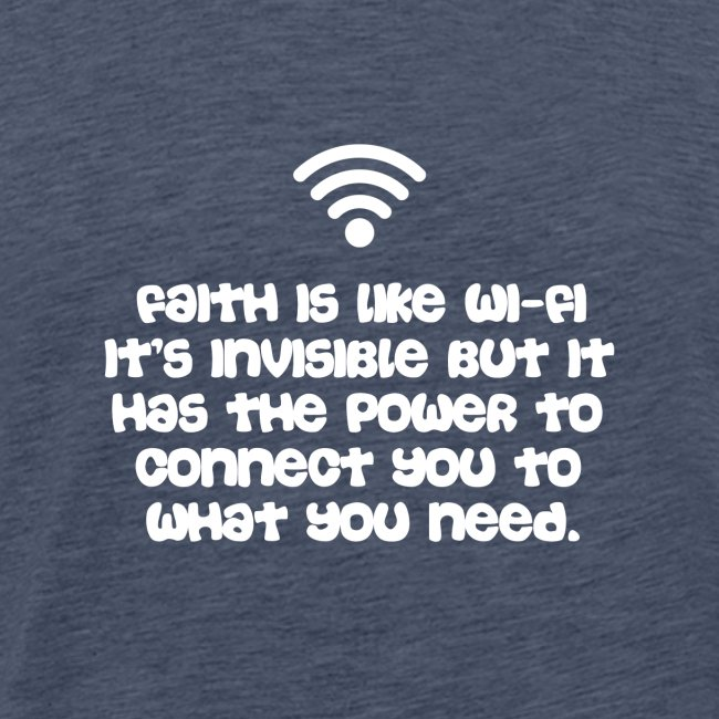 Faith is like Wi Fi it s invisible but has Power