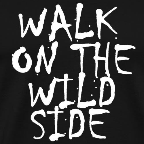 Walk on the wild side ✅ - Männer Premium T-Shirt