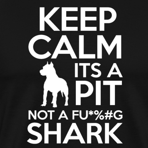 funny keep calm it is a pit not a fu...g shark
