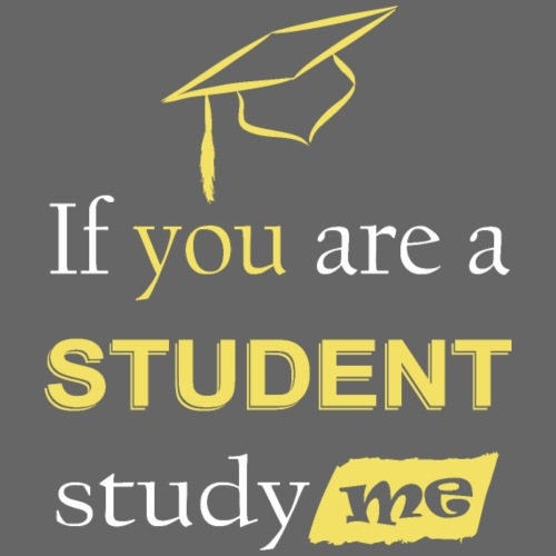 If you are a student study me - Camiseta premium hombre