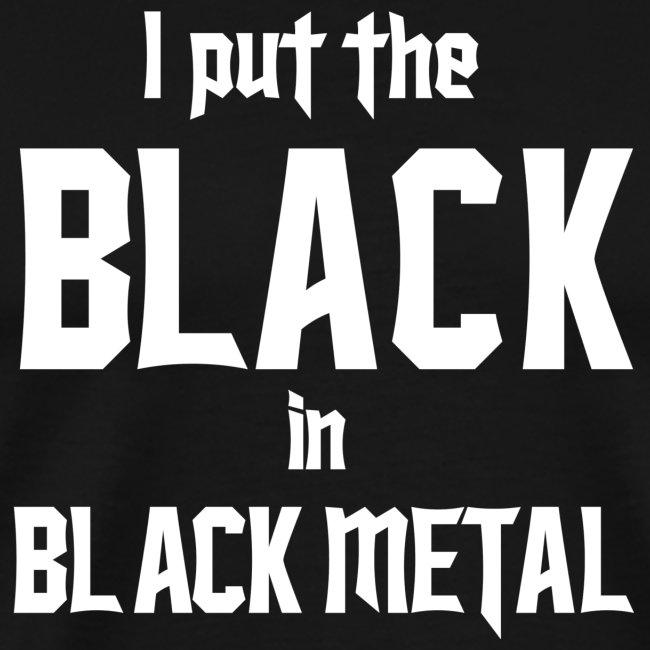I put the BLACK in BLACK METAL