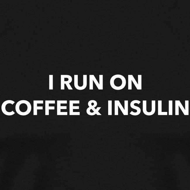 I run on coffee & insulin ETUPUOLI