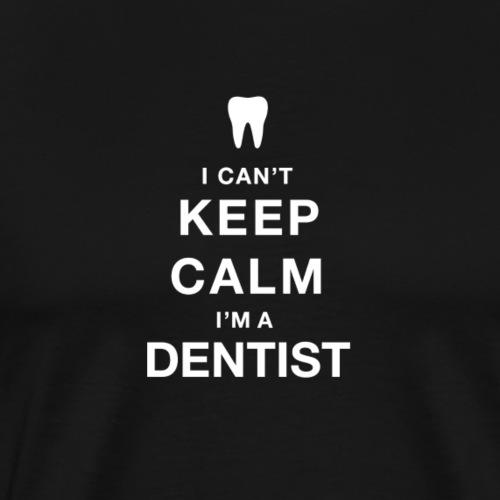 Ich kann nicht ruhig bleiben, ich bin Zahnarzt - Männer Premium T-Shirt