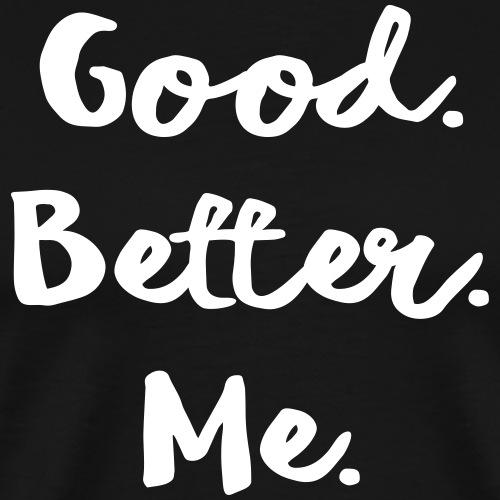 Good Better Me Geschenk Sprüche - Männer Premium T-Shirt