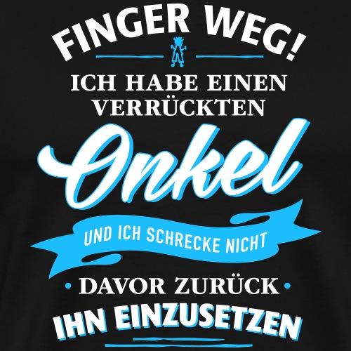 Finger weg verrückter Onkel Verwandte Familie Kind - Männer Premium T-Shirt