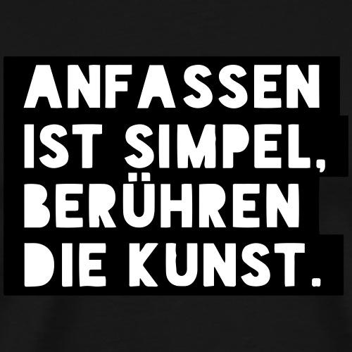Anfassen ist simpel (Spruch) - Männer Premium T-Shirt