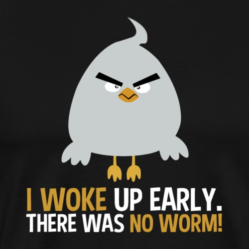 I woke up early. There was no worm! v1 - Männer Premium T-Shirt