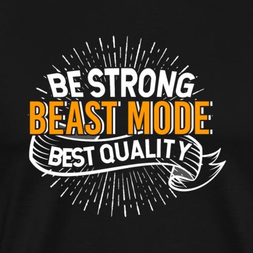 Be Strong Beast Mode Best Quality - Männer Premium T-Shirt