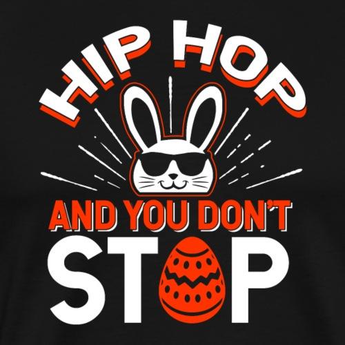 Hip Hop and You Don t Stop - Ostern - Männer Premium T-Shirt