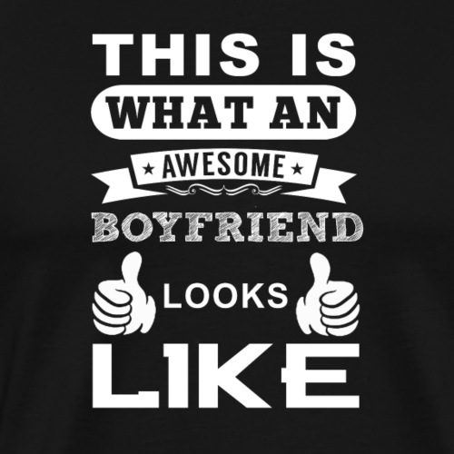 This i what an awesome boyfriend looks like - T-shirt Premium Homme