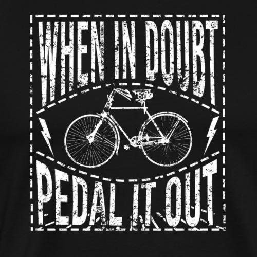 When In Doubt Pedal it Out - Männer Premium T-Shirt