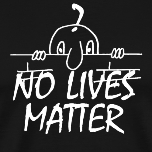 NO LIVES MATTER - Men's Premium T-Shirt