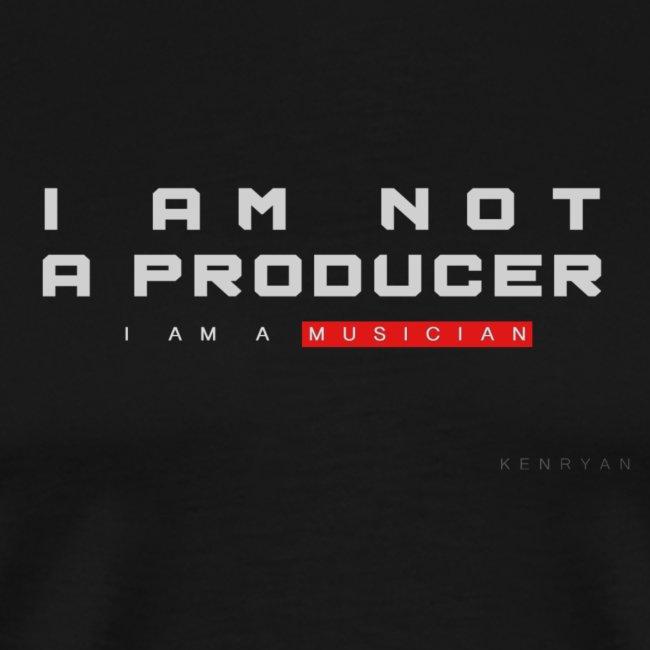 I AM NOT A PRODUCER black
