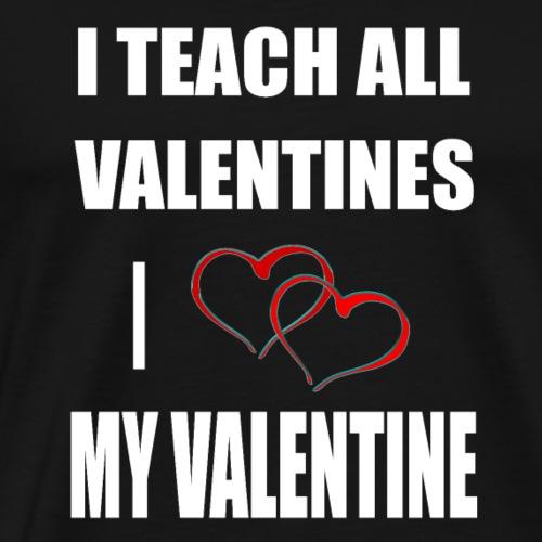 Ich lehre alle Valentines - Ich liebe meine Valen - Männer Premium T-Shirt