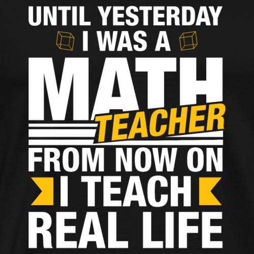 Geschenk für Mathelehrer - Realität lehren - Männer Premium T-Shirt
