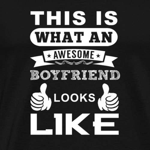 This is what an awesome boyfriend looks like - T-shirt Premium Homme