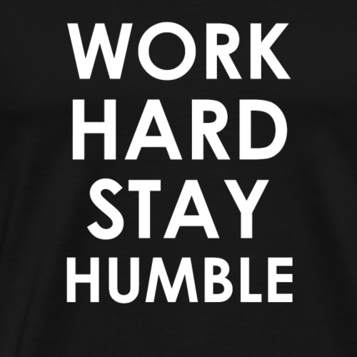 WORK HARD STAY HUMBLE - Männer Premium T-Shirt