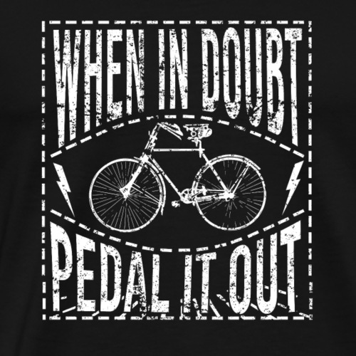When In Doubt Pedal it Out - Männer Premium T-Shirt