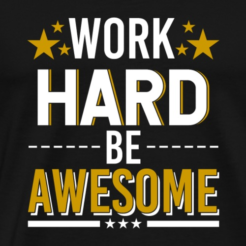 WORK HARD BE AWESOME - Männer Premium T-Shirt
