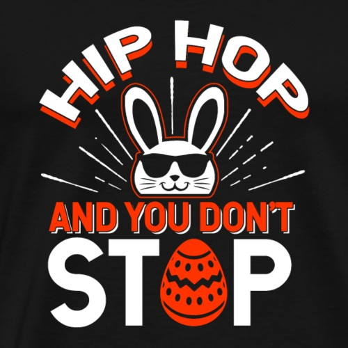 Hip Hop and You Don t Stop - Ostern - Männer Premium T-Shirt