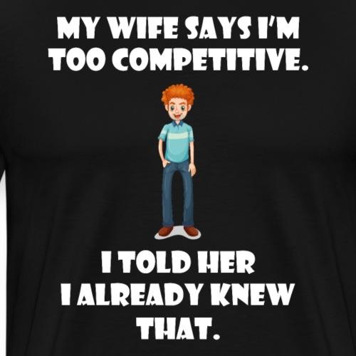 competitive Lustige T-Shirts - Männer Premium T-Shirt