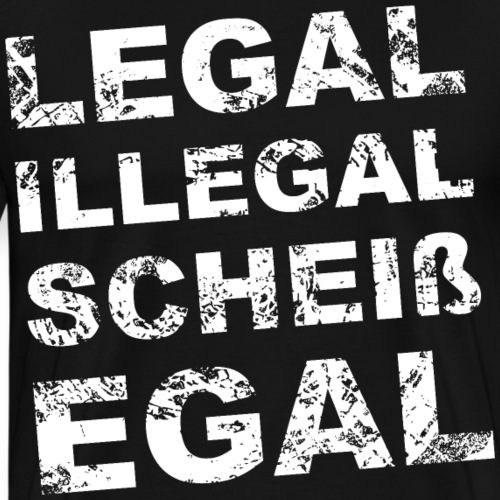 Legal Illegal Scheißegal - Männer Premium T-Shirt