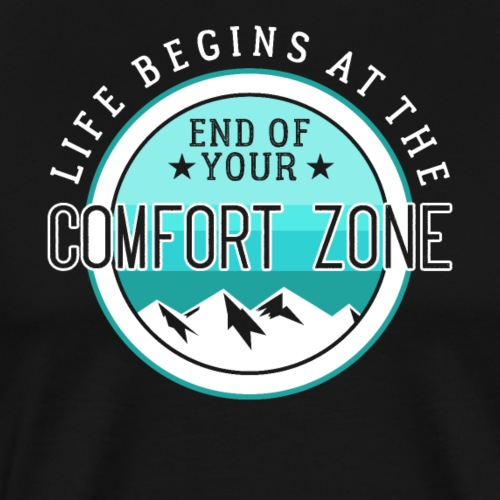 Life Begins At The End Of Your Comfort Zone - Männer Premium T-Shirt