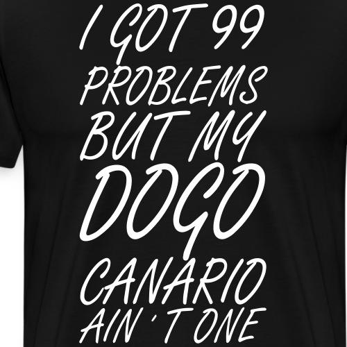 99 problems dogo canario - Männer Premium T-Shirt