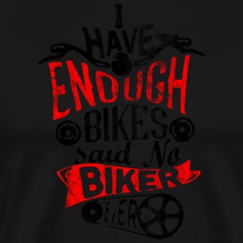 I have Enough Bikes said no Biker ever ! - Männer Premium T-Shirt