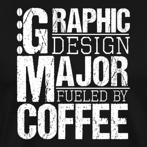 Graphic Design Major Fueled By Coffee - Männer Premium T-Shirt