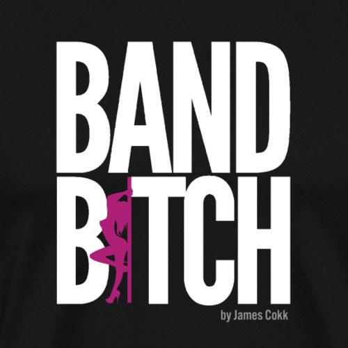 Funshirt Band Bitch - Party Band und Spass T-Shirt - Männer Premium T-Shirt