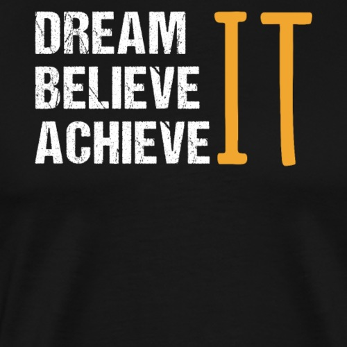 Dream It Believe It Achieve It - Männer Premium T-Shirt