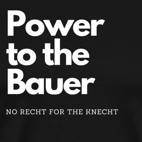 Power to the Bauer - Cooles Design für´s Land - Männer Premium T-Shirt