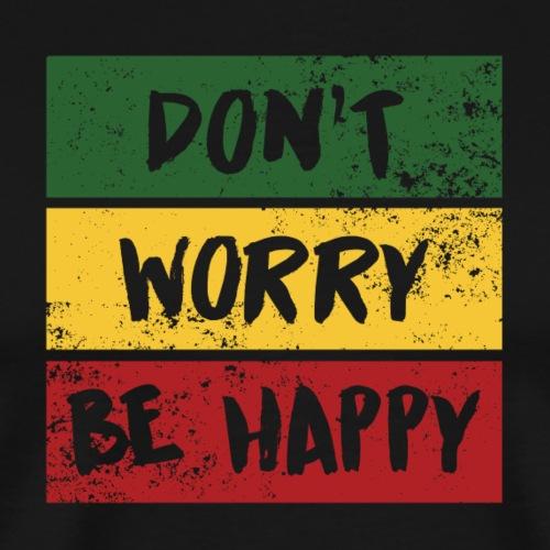 DON'T WORRY BE HAPPY - Männer Premium T-Shirt