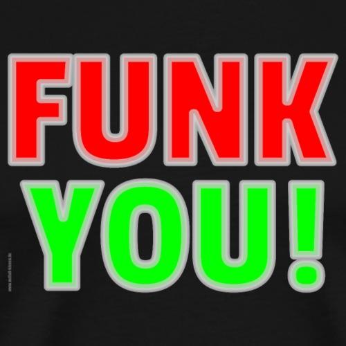 Funk you! - Männer Premium T-Shirt