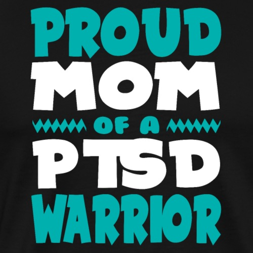 Proud Mom of a PTSD Warrior! - Men's Premium T-Shirt