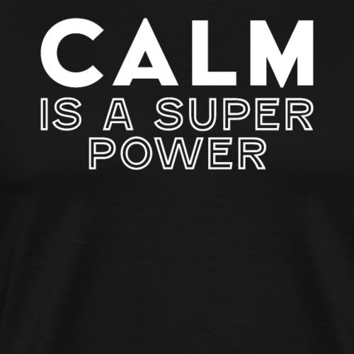 CALM is a super power - Männer Premium T-Shirt