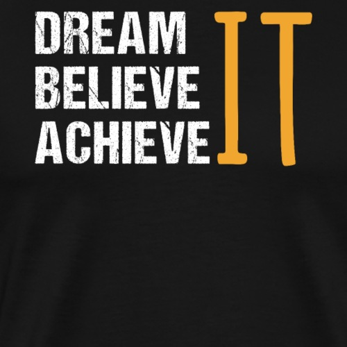 Dream It Believe It Achieve It - Männer Premium T-Shirt