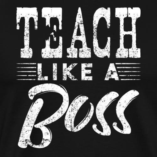 Teach Like A Boss - Männer Premium T-Shirt